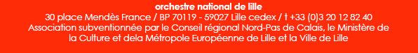 orchestre national de lille 30 place Mendès France / BP 70119 - 59027 Lille cedex / t +33 (0)3 20 12 82 40