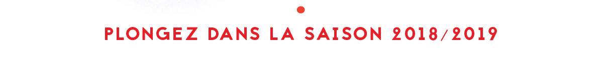 PLONGEZ DANS LA SAISON 2018/2019
